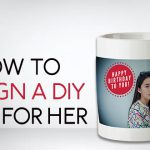 How to Design the Best Mug that She will Love Forever
